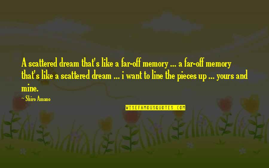 Mine Yours Quotes By Shiro Amano: A scattered dream that's like a far-off memory