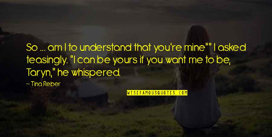 Mine Yours Quotes By Tina Reber: So ... am I to understand that you're