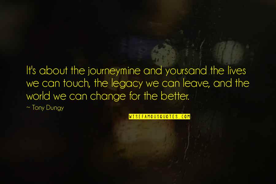 Mine Yours Quotes By Tony Dungy: It's about the journeymine and yoursand the lives