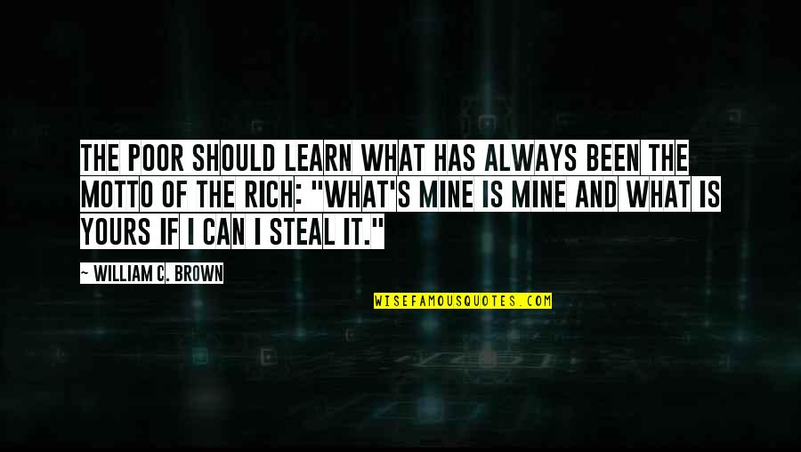 Mine Yours Quotes By William C. Brown: The poor should learn what has always been