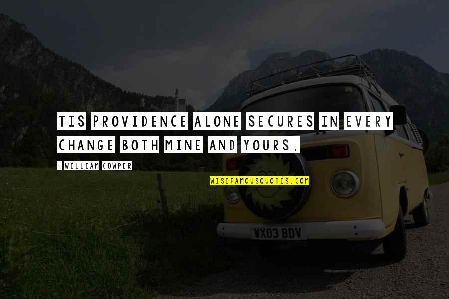 Mine Yours Quotes By William Cowper: Tis Providence alone secures In every change both
