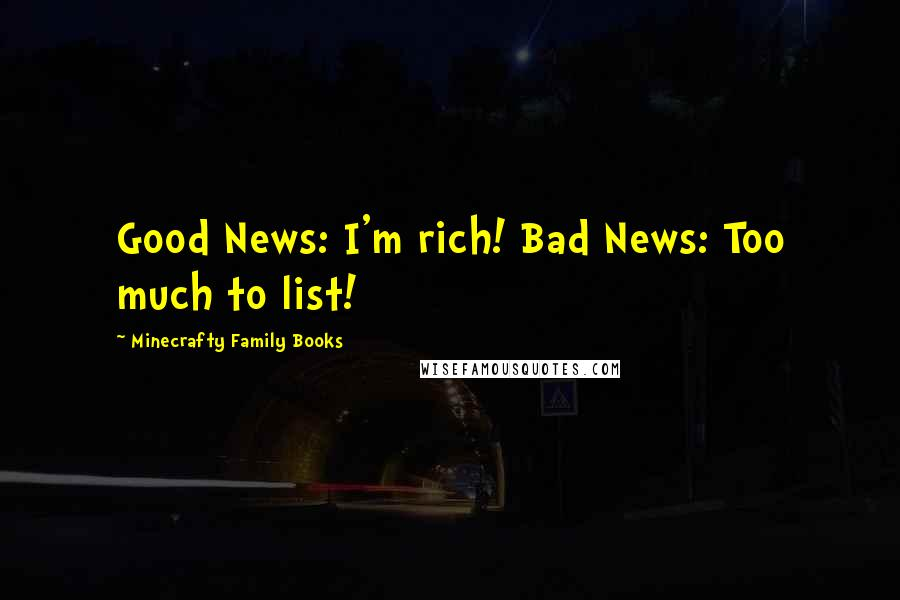 Minecrafty Family Books quotes: Good News: I'm rich! Bad News: Too much to list!