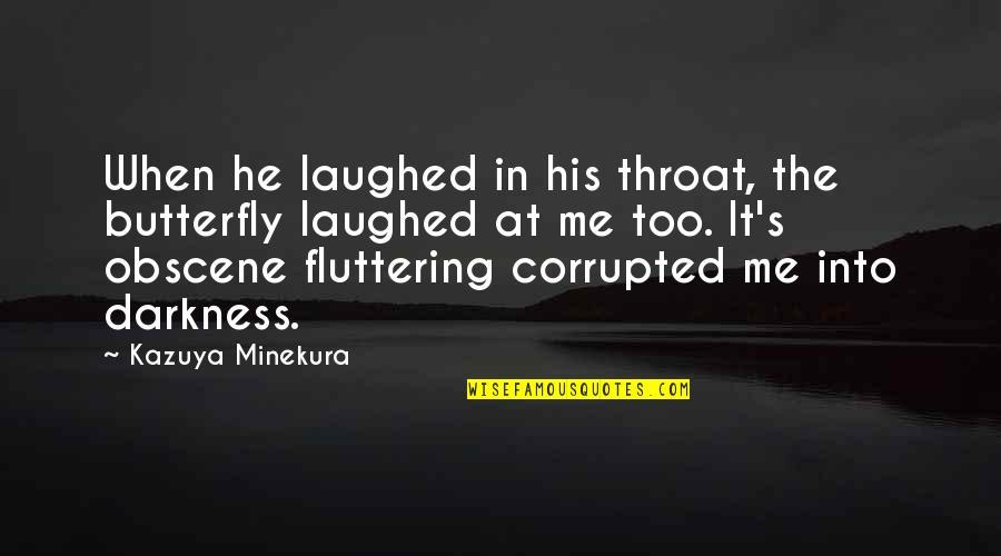 Minekura Kazuya Quotes By Kazuya Minekura: When he laughed in his throat, the butterfly
