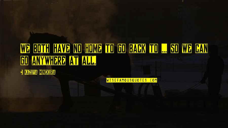 Minekura Kazuya Quotes By Kazuya Minekura: We both have no home to go back