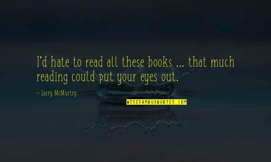 Minerva's Quotes By Larry McMurtry: I'd hate to read all these books ...