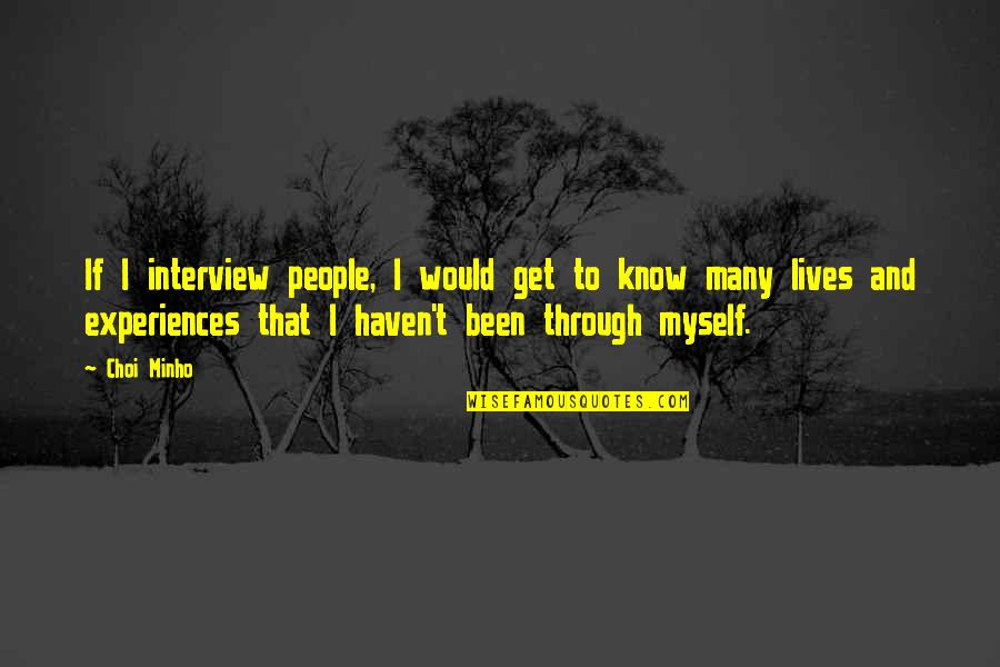 Minho Quotes By Choi Minho: If I interview people, I would get to