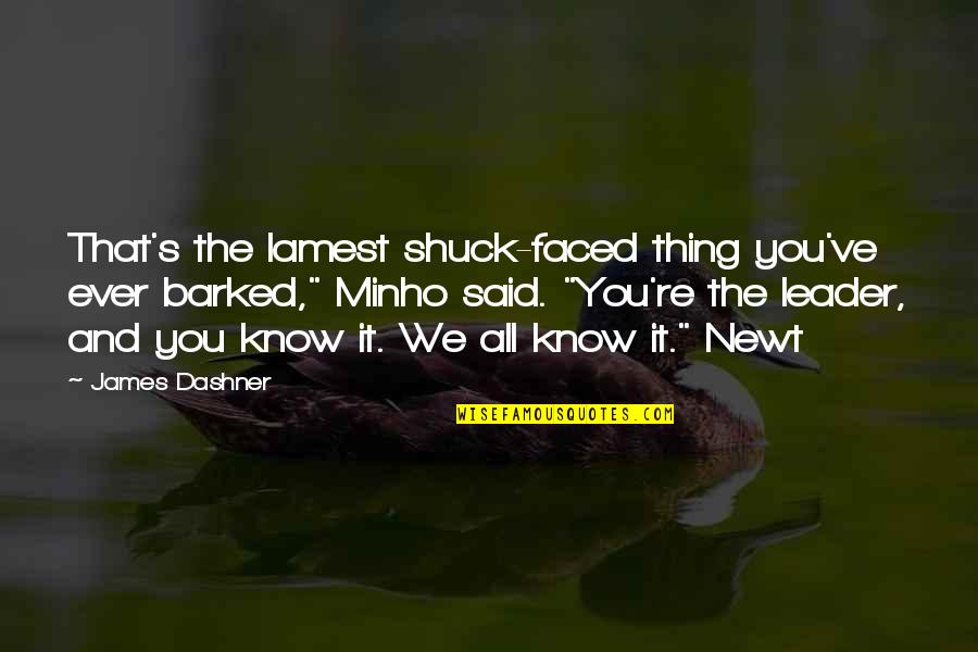 """Minho Quotes By James Dashner: That's the lamest shuck-faced thing you've ever barked,"""""""