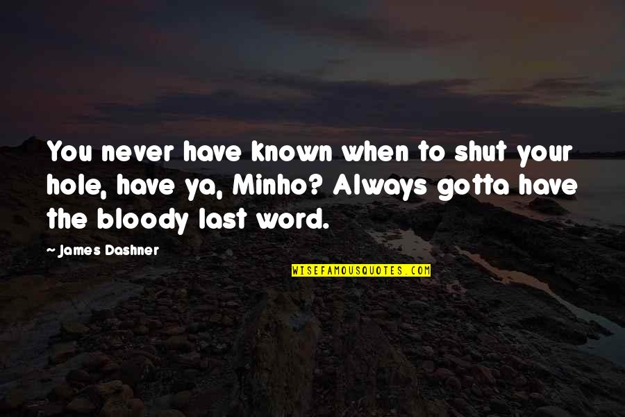 Minho Quotes By James Dashner: You never have known when to shut your
