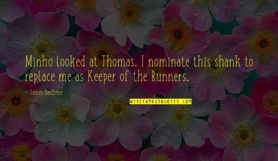 Minho Quotes By James Dashner: Minho looked at Thomas. I nominate this shank
