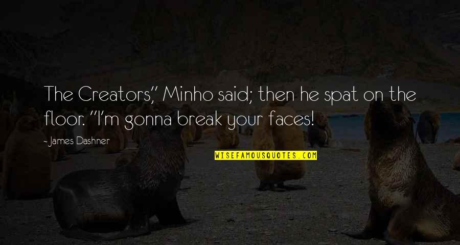 "Minho Quotes By James Dashner: The Creators,"" Minho said; then he spat on"