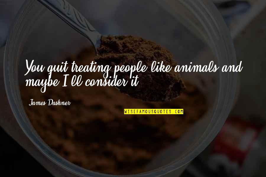 Minho Quotes By James Dashner: You quit treating people like animals and maybe