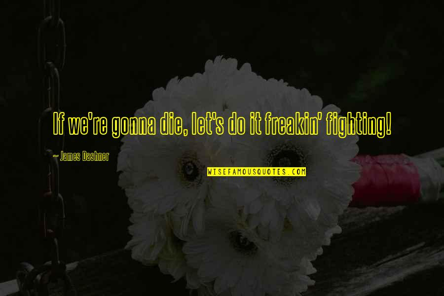 Minho Quotes By James Dashner: If we're gonna die, let's do it freakin'