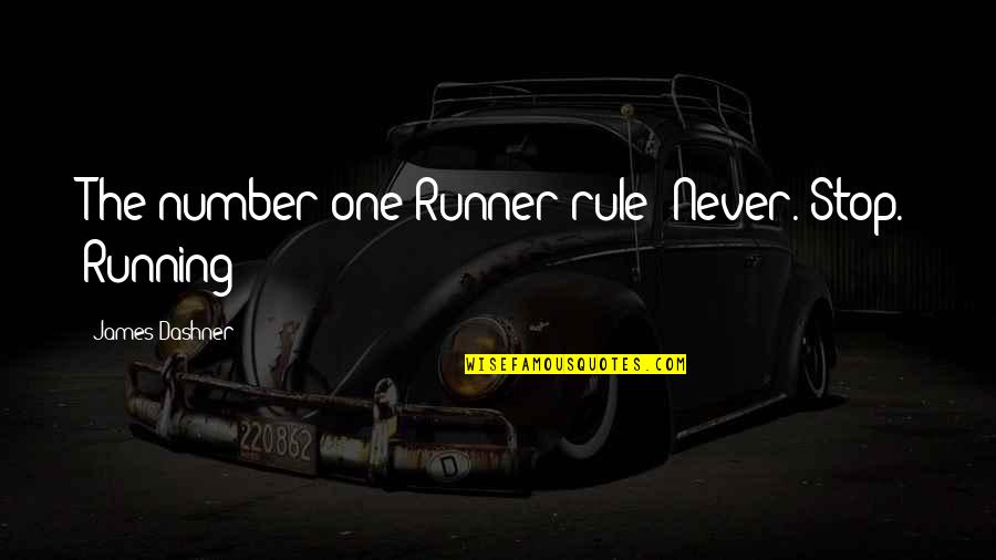 Minho Quotes By James Dashner: The number one Runner rule: Never. Stop. Running