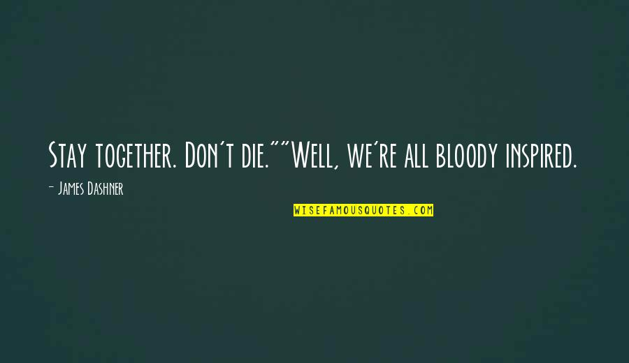 """Minho Quotes By James Dashner: Stay together. Don't die.""""""""Well, we're all bloody inspired."""