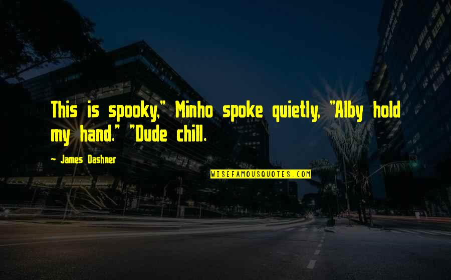 """Minho Quotes By James Dashner: This is spooky,"""" Minho spoke quietly, """"Alby hold"""