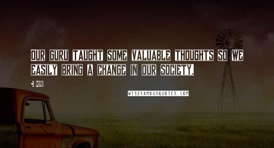 Mini quotes: Our guru taught some valuable thoughts so we easily bring a change in our society.