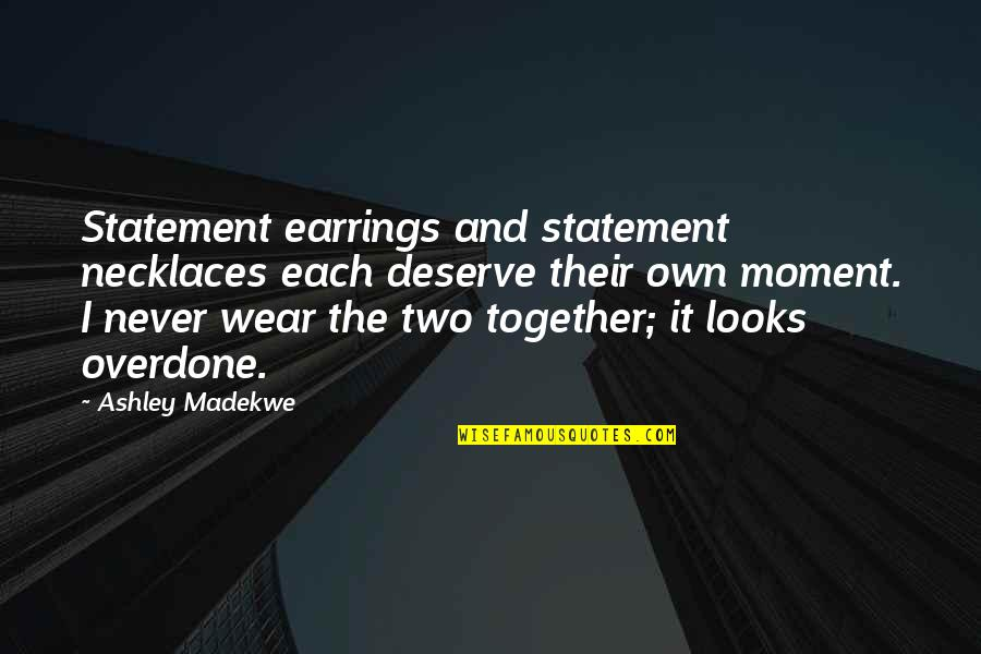 Miniaturist Quotes By Ashley Madekwe: Statement earrings and statement necklaces each deserve their