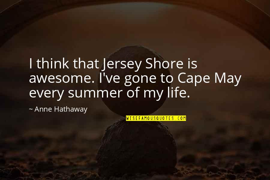 Miniaturization Quotes By Anne Hathaway: I think that Jersey Shore is awesome. I've
