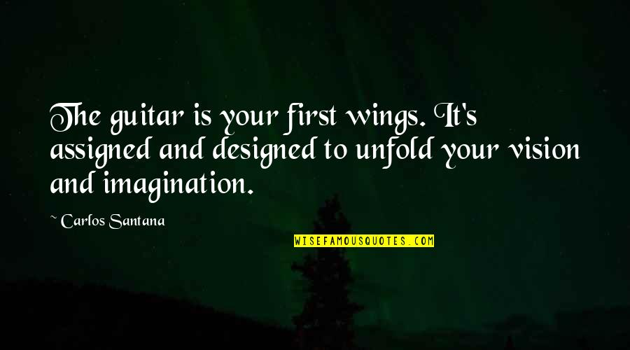Miniaturization Quotes By Carlos Santana: The guitar is your first wings. It's assigned