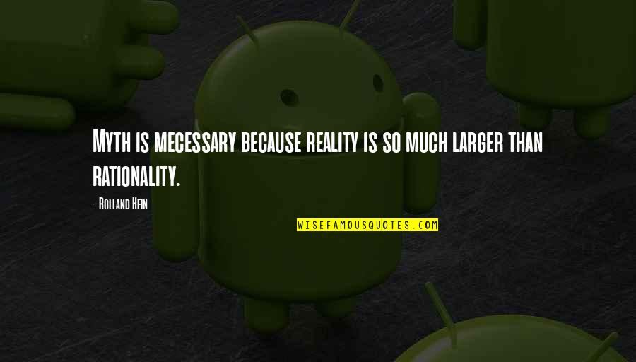Miniaturization Quotes By Rolland Hein: Myth is mecessary because reality is so much