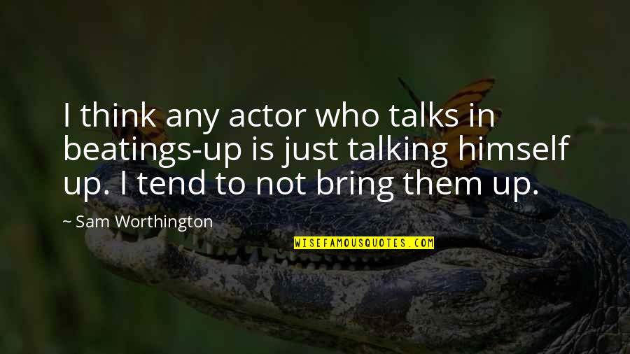 Miniaturization Quotes By Sam Worthington: I think any actor who talks in beatings-up