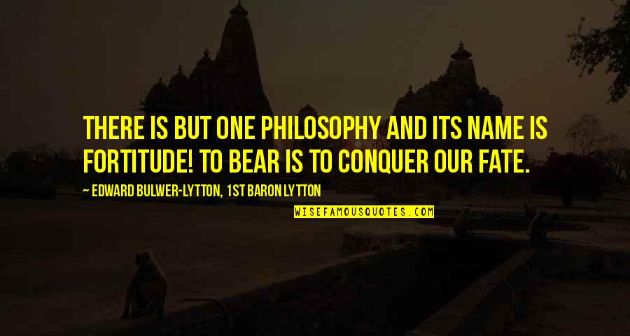 Minibus Quotes By Edward Bulwer-Lytton, 1st Baron Lytton: There is but one philosophy and its name