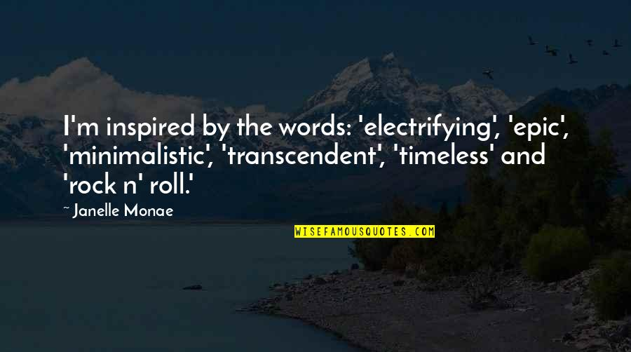 Minimalistic Quotes By Janelle Monae: I'm inspired by the words: 'electrifying', 'epic', 'minimalistic',