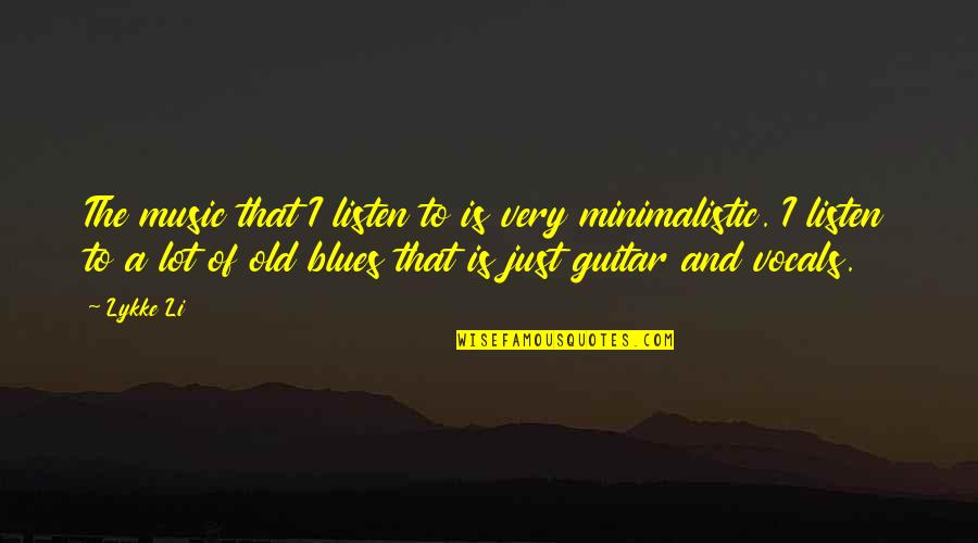Minimalistic Quotes By Lykke Li: The music that I listen to is very