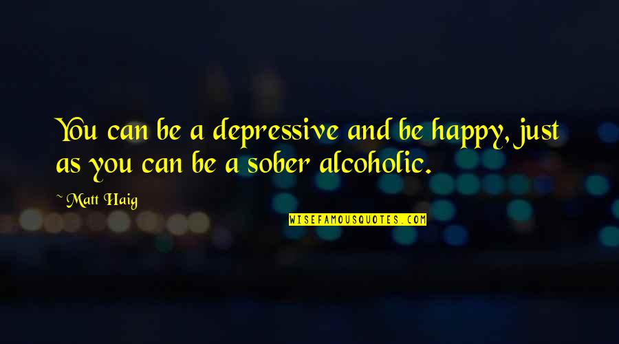 Minions Mosquito Quotes By Matt Haig: You can be a depressive and be happy,