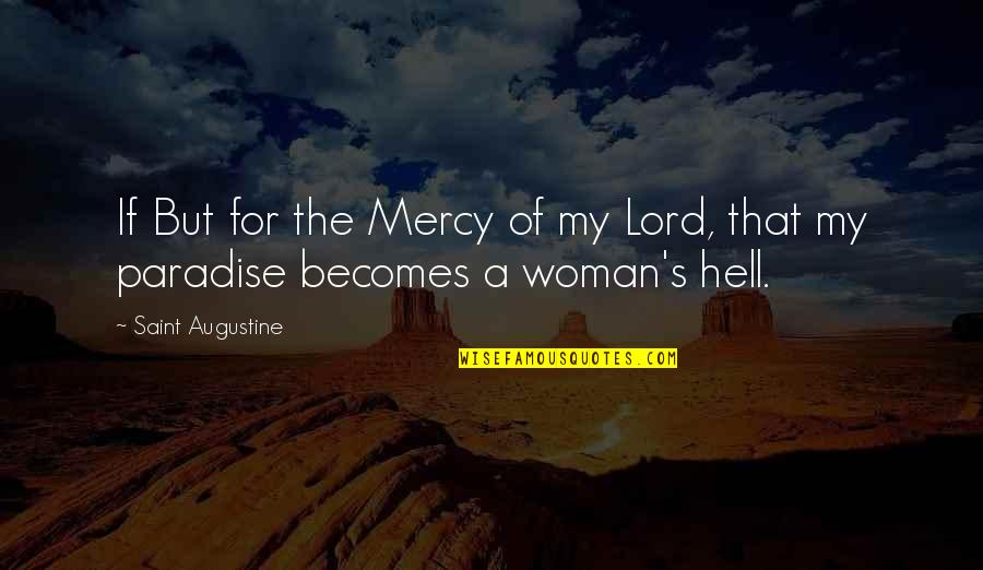 Minions Mosquito Quotes By Saint Augustine: If But for the Mercy of my Lord,