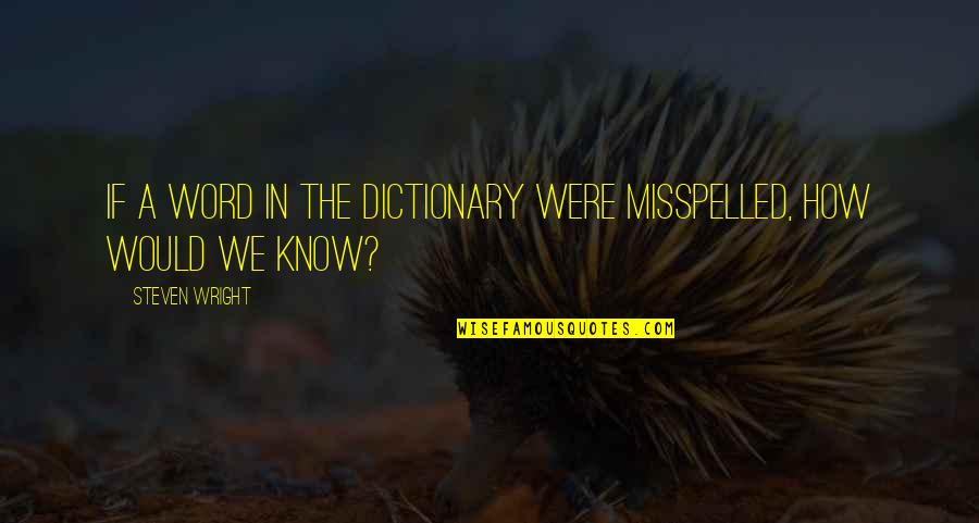 Minions Mosquito Quotes By Steven Wright: If a word in the dictionary were misspelled,