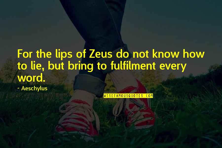 Miniskirted Quotes By Aeschylus: For the lips of Zeus do not know