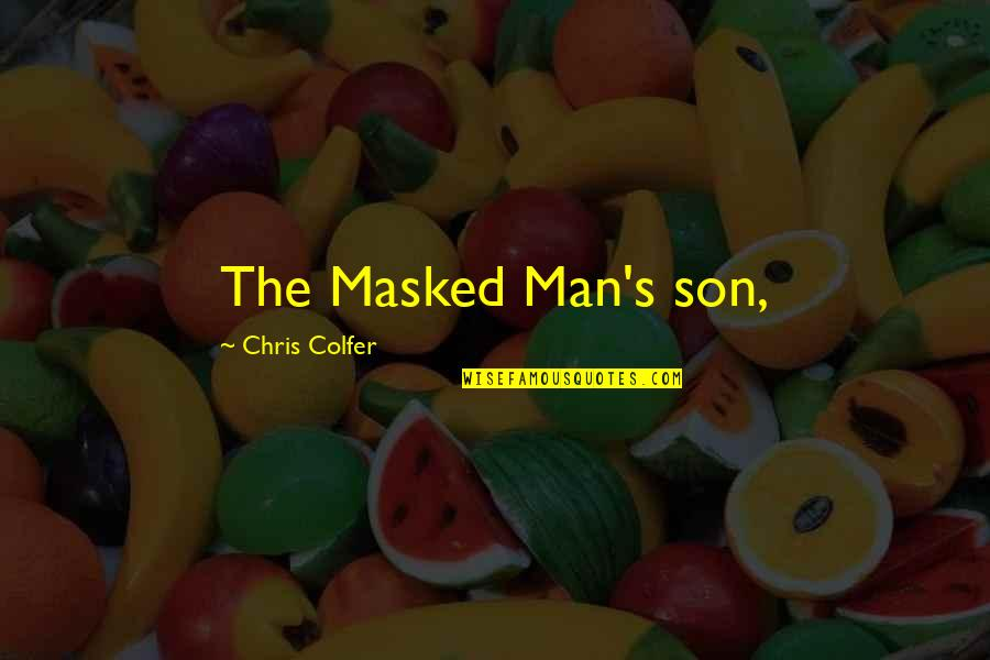 Miniskirted Quotes By Chris Colfer: The Masked Man's son,