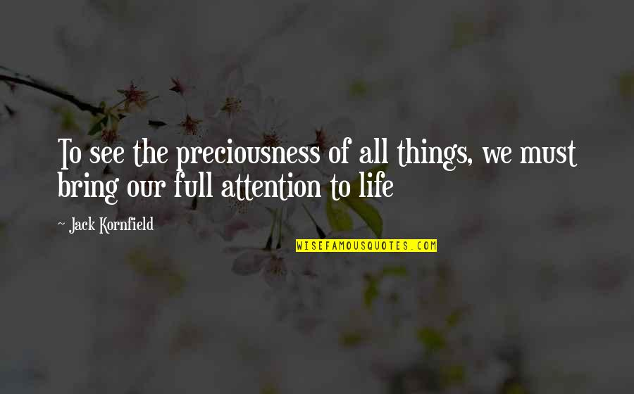 Miniskirted Quotes By Jack Kornfield: To see the preciousness of all things, we