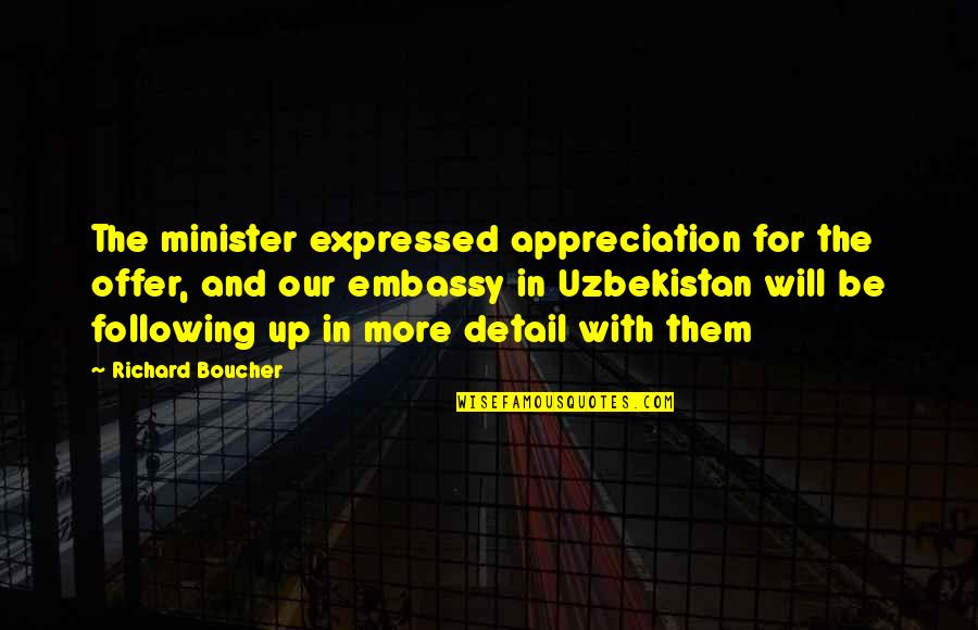 Minister Appreciation Quotes By Richard Boucher: The minister expressed appreciation for the offer, and