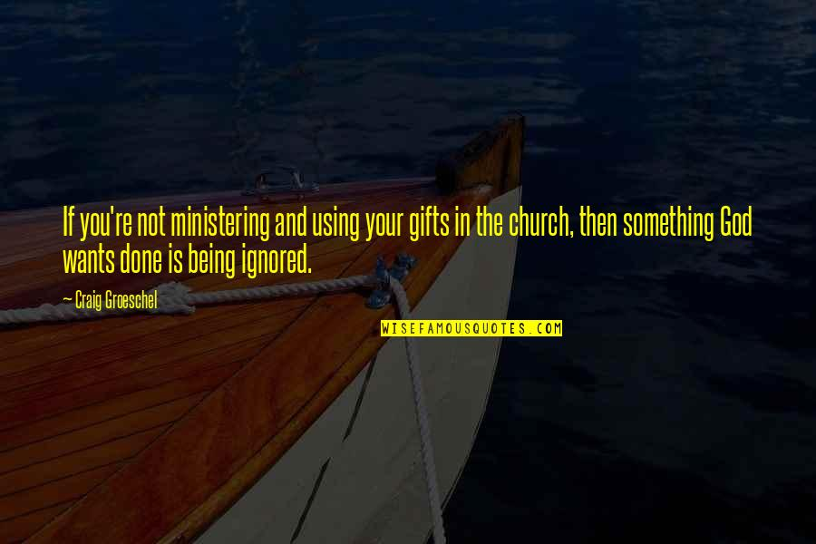 Ministering Quotes By Craig Groeschel: If you're not ministering and using your gifts