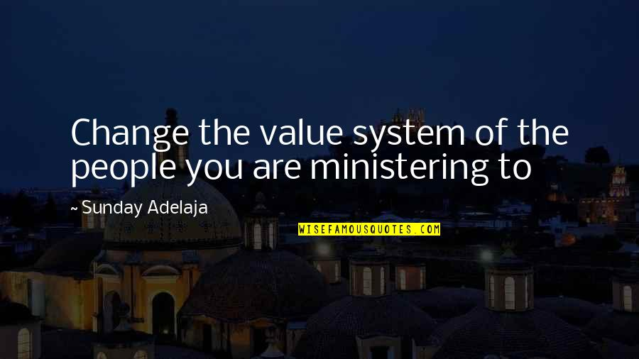 Ministering Quotes By Sunday Adelaja: Change the value system of the people you