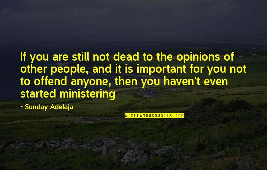 Ministering Quotes By Sunday Adelaja: If you are still not dead to the