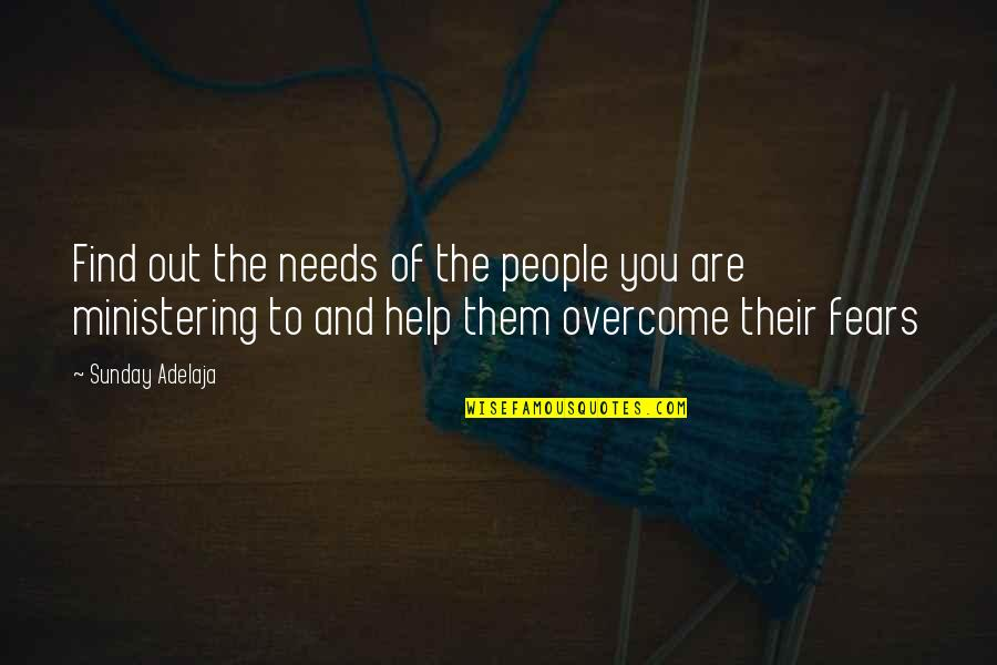 Ministering Quotes By Sunday Adelaja: Find out the needs of the people you
