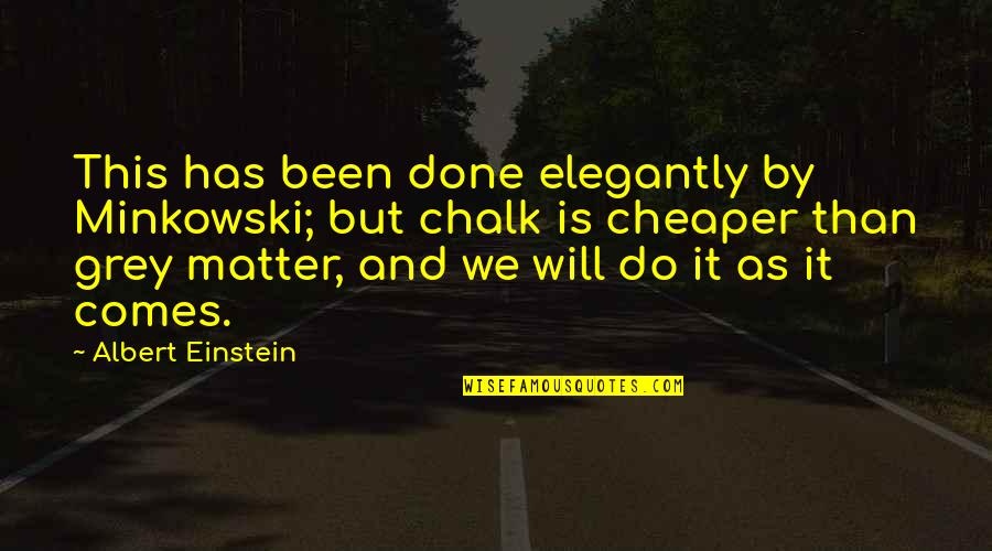 Minkowski Quotes By Albert Einstein: This has been done elegantly by Minkowski; but