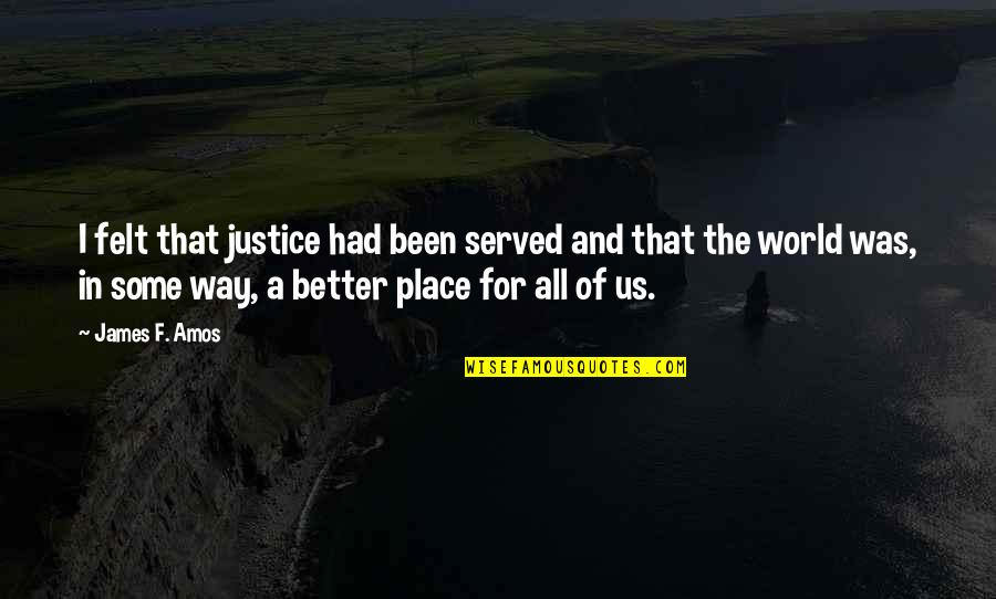 Minnesota State Quotes By James F. Amos: I felt that justice had been served and