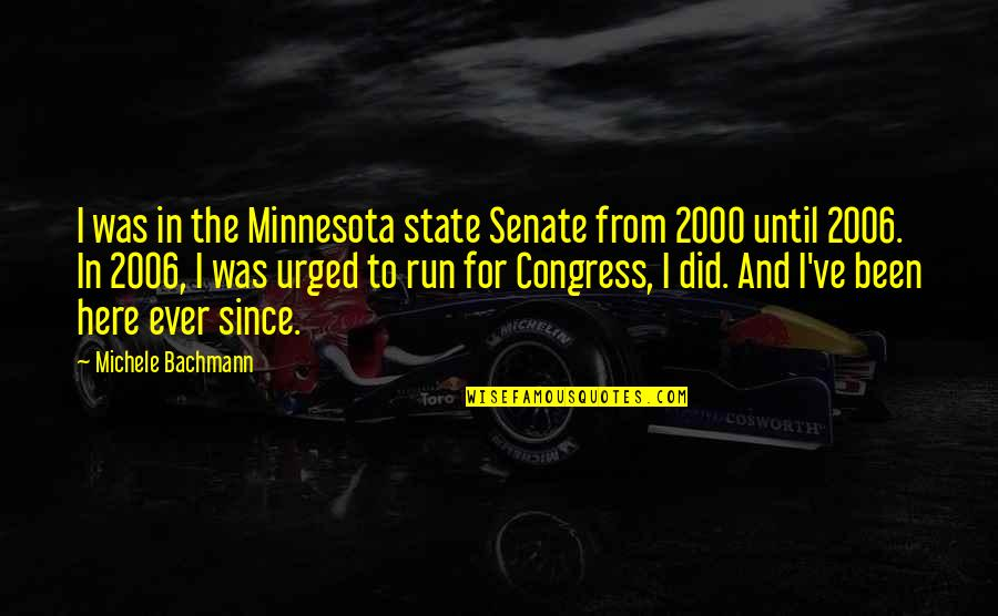Minnesota State Quotes By Michele Bachmann: I was in the Minnesota state Senate from
