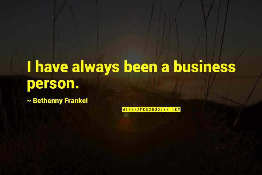Minsc Baldur's Gate 2 Quotes By Bethenny Frankel: I have always been a business person.