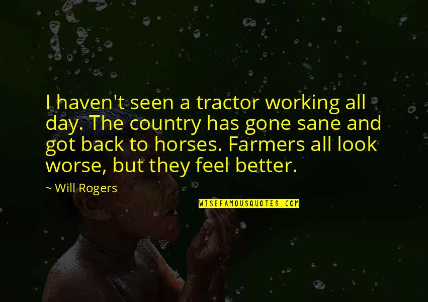 Minsc Baldur's Gate 2 Quotes By Will Rogers: I haven't seen a tractor working all day.