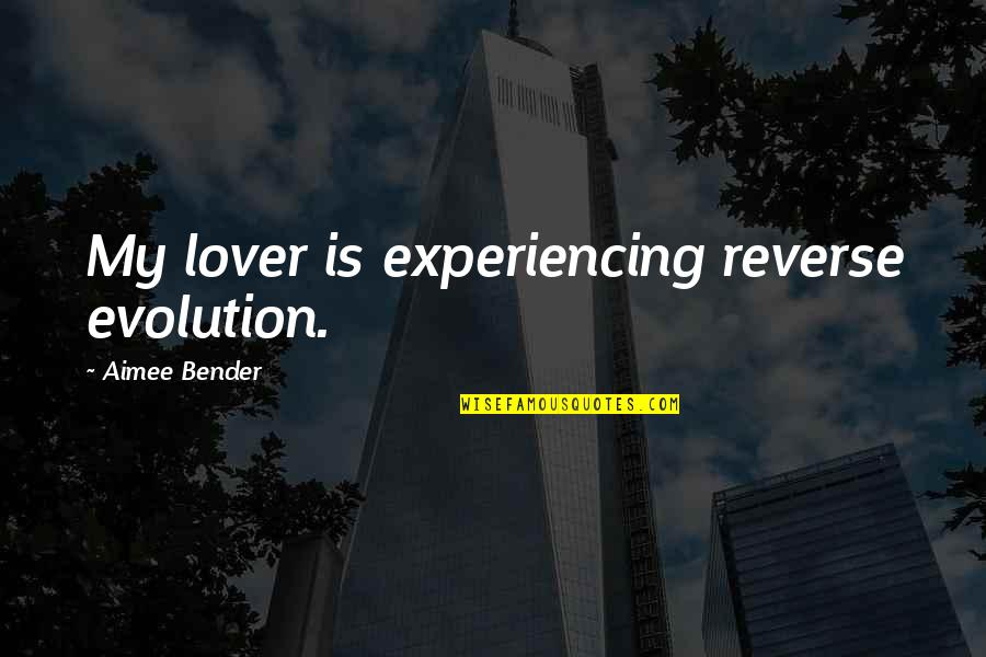 Mint Chocolate Chip Quotes By Aimee Bender: My lover is experiencing reverse evolution.