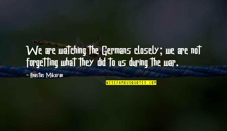 Mint Chocolate Chip Quotes By Anastas Mikoyan: We are watching the Germans closely; we are