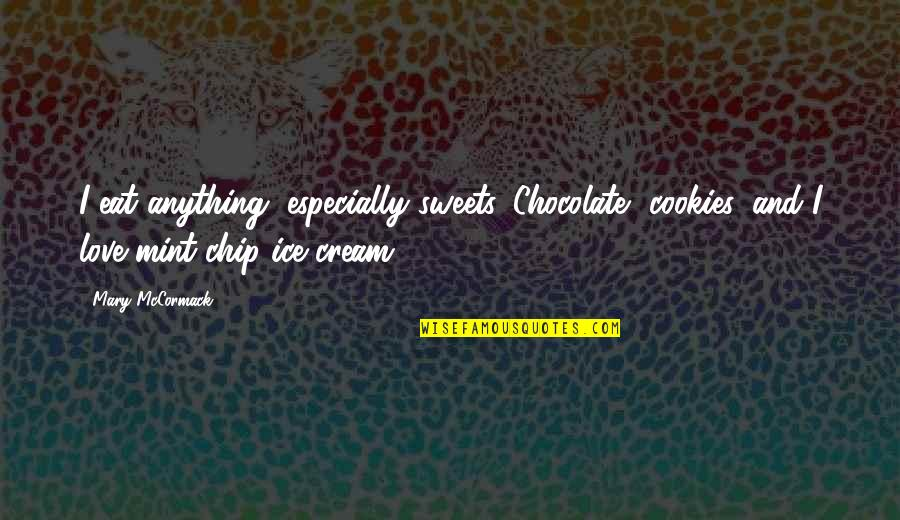 Mint Chocolate Chip Quotes By Mary McCormack: I eat anything, especially sweets. Chocolate, cookies, and