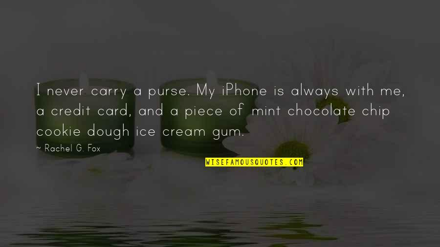 Mint Chocolate Chip Quotes By Rachel G. Fox: I never carry a purse. My iPhone is