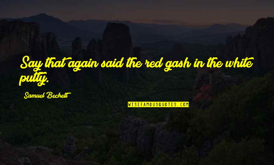 Mint Chocolate Chip Quotes By Samuel Beckett: Say that again said the red gash in