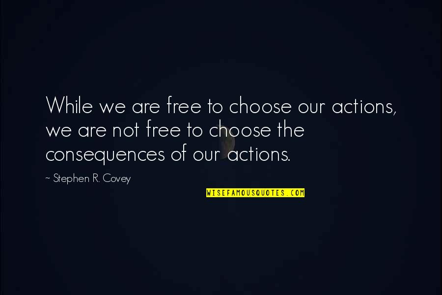 Mint Chocolate Chip Quotes By Stephen R. Covey: While we are free to choose our actions,